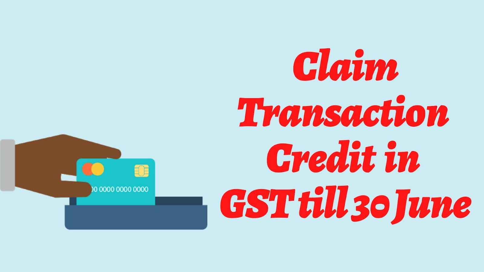 Transaction Credits Claim In GST Till 30 June