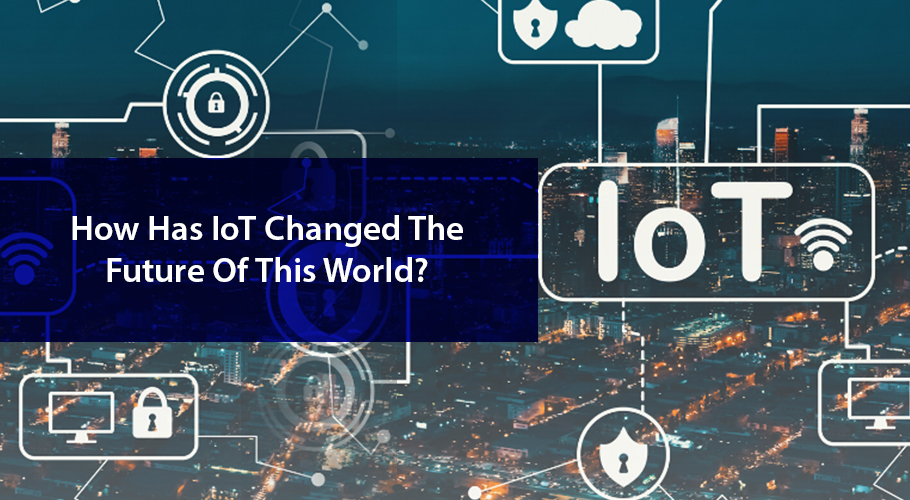 How Has IoT Changed the Future of This World?