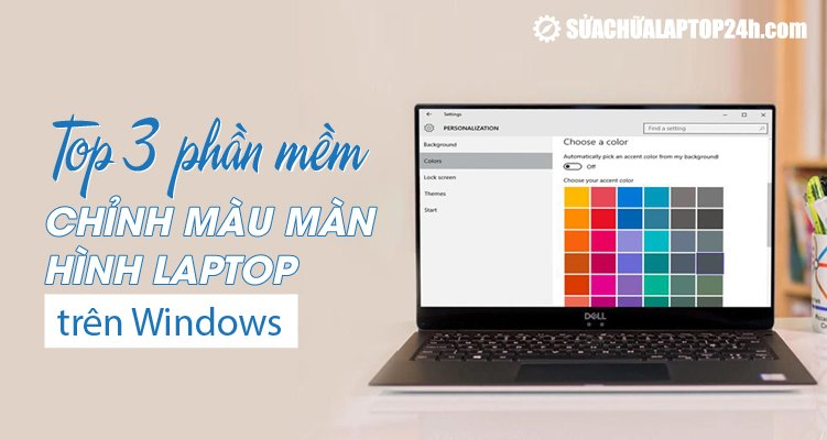 Top 3 phần mềm chỉnh màu màn hình laptop trên Windows