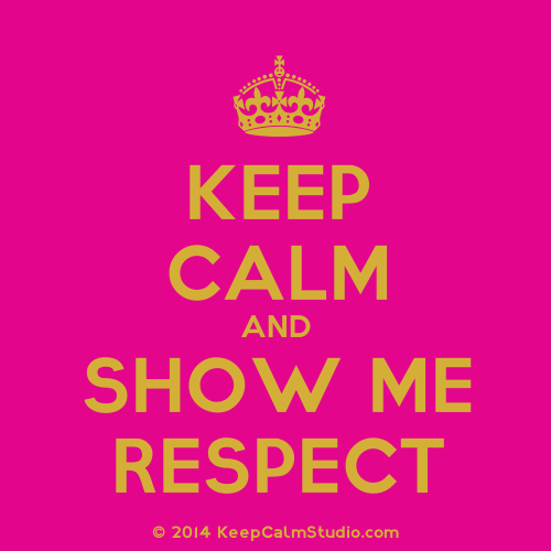 KeepCalmStudio.com-[Crown]-Keep-Calm-And-Show-Me-Respect (3).png