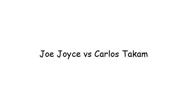 Joe Joyce vs Carlos Takam