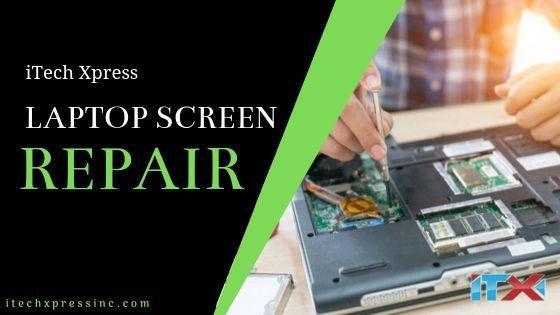 F:\koyel\my project\monday\itechxpressinc.com\blog content\10.14.2019\Laptop Screen Repair.jpg