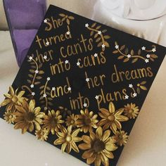 """A graduation cap that reads """"She turned her cant's into cans and her dreams into plans."""""""