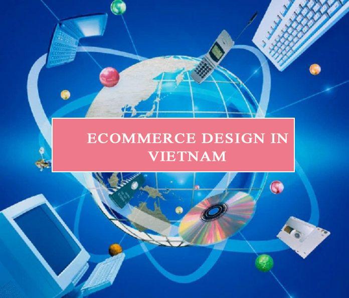 Ecommerce design Vietnam và những loại hình dịch vụ marketing