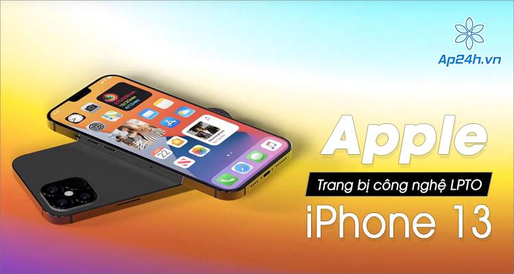 Dự đoán iPhone 13 sẽ trang bị công nghệ màn hình LPTO