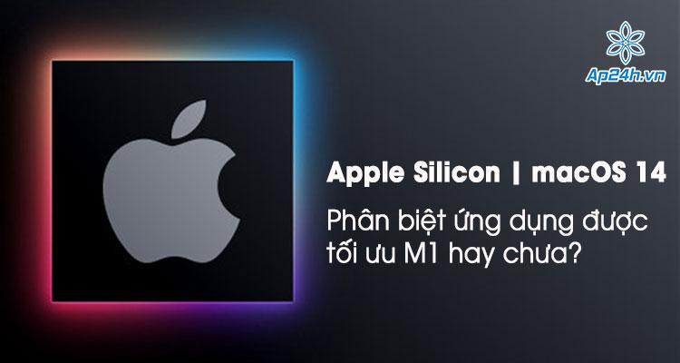 Phân biệt ứng dụng hỗ trợ cho Apple M1 hay chưa