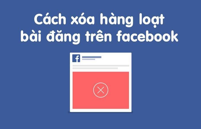 Mẹo xóa số lượng lớn bài đăng trên Facebook mà bạn nên biết
