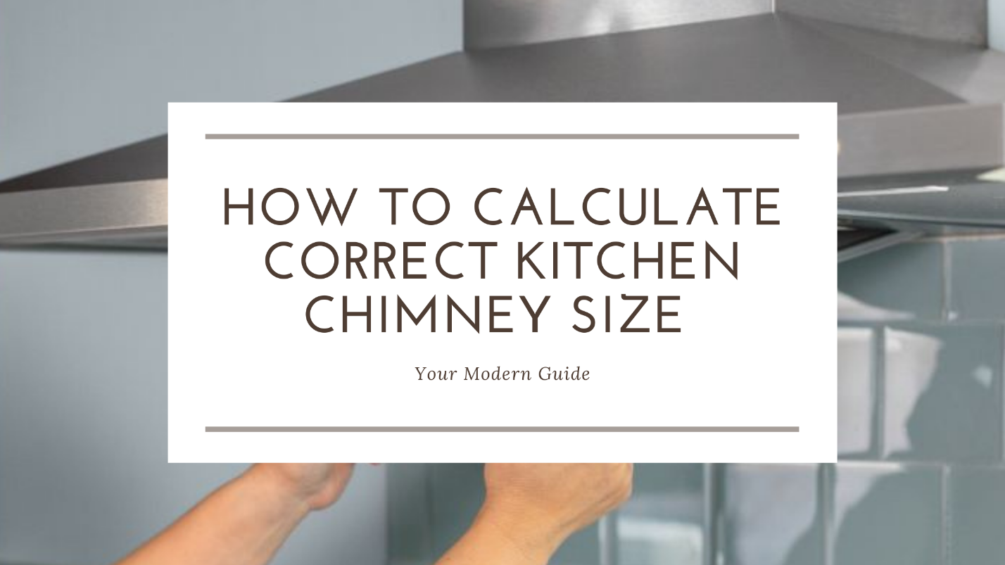 How to Calculate Correct Kitchen Chimney Size – Your Modern Guide 2021 1