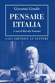 """Con Giovanni Gentile finì la grande filosofia italiana"""" - giovedì 29,  presentazione del volume """"Pensare l'Italia"""""""
