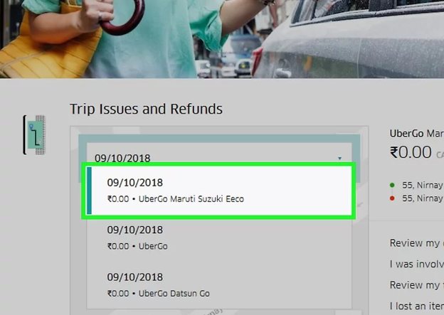 A list of trips will open up for the date, select one trip for which you want a refund back from Uber.