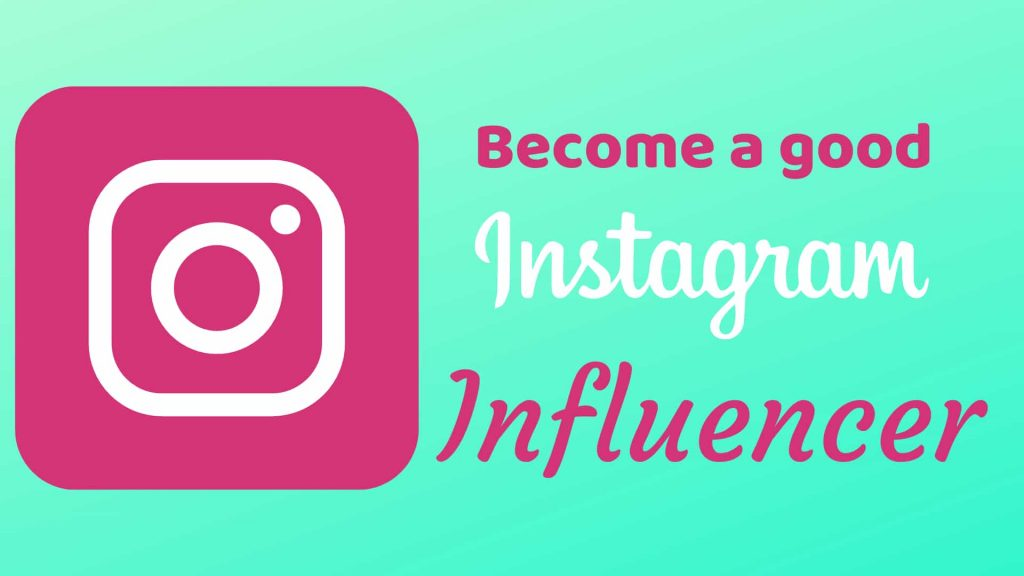 Become a good Instagram Influencer