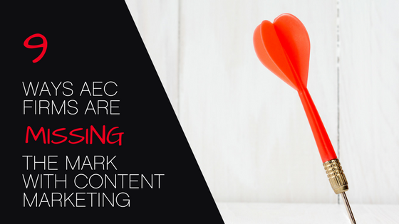 9 ways AEC firms are missing the mark with content marketing