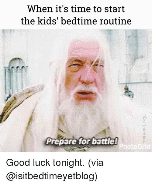 Memes, Good, and Kids: When it's time to start  the kids' bedtime routine  Prepare for battle!  Photo Grid Good luck tonight. (via @isitbedtimeyetblog)
