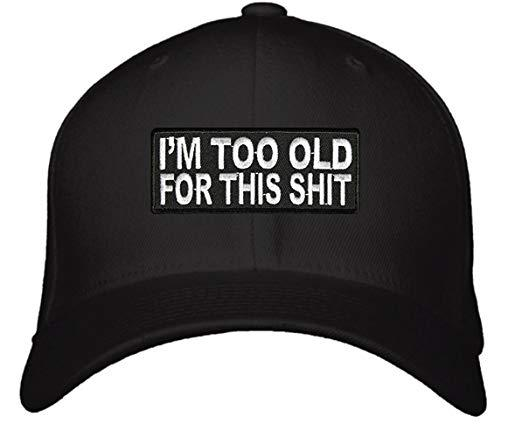 I'm Too Old For This Shit Hat - Adjustable Mens Black - Funny Quote Cap. Great Birthday Gift for Mom, Dad, Grandpa, Grandma or an older relative you love.