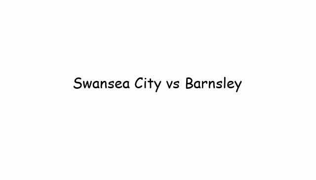 Swansea City vs Barnsley