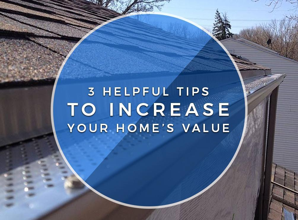 3 Helpful Tips to Increase Your Home's Value