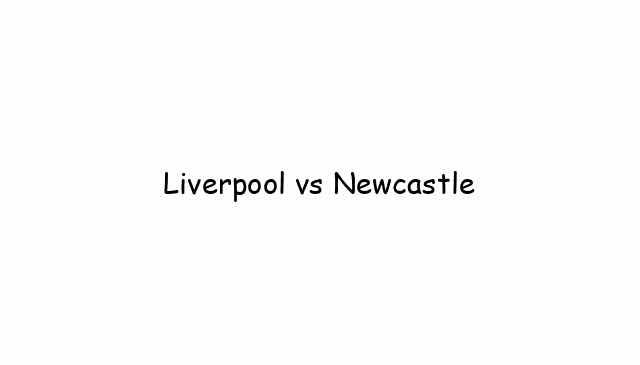 Liverpool vs Newcastle