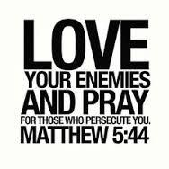 love your enemies and pray