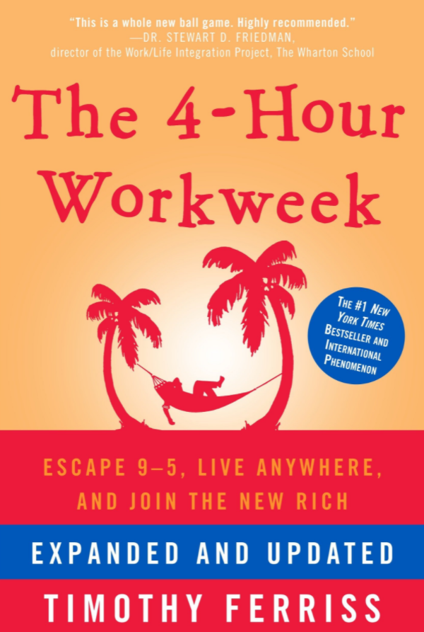The 4-Hour Workweek: Escape 9-5, Live Anywhere and Join the New Rich by Timothy Ferris
