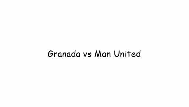 Granada vs Man United