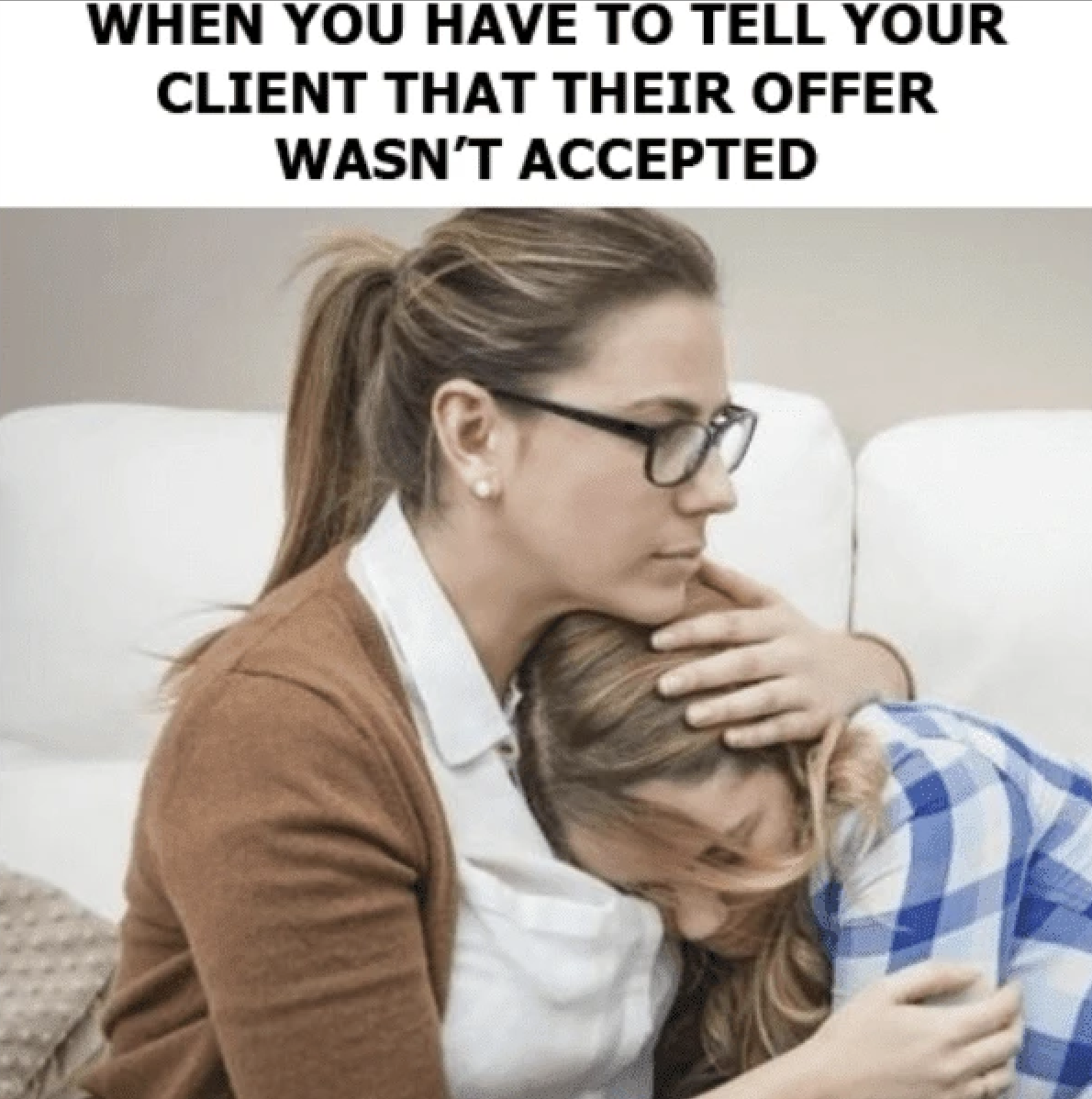 When you have to tell your client that their offer wasn't accepted