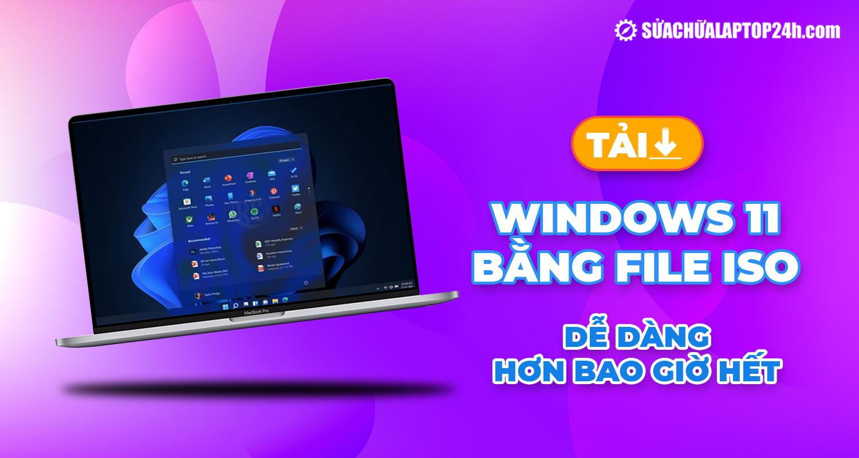 Cài Windows 11 bằng file ISO