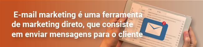 E-mail marketing é uma ferramenta de marketing direto, que consiste em enviar mensagens para o cliente