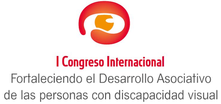 """I Congreso Internacional """"Fortaleciendo el Desarrollo Asociativo de las personas con discapacidad Visual"""""""