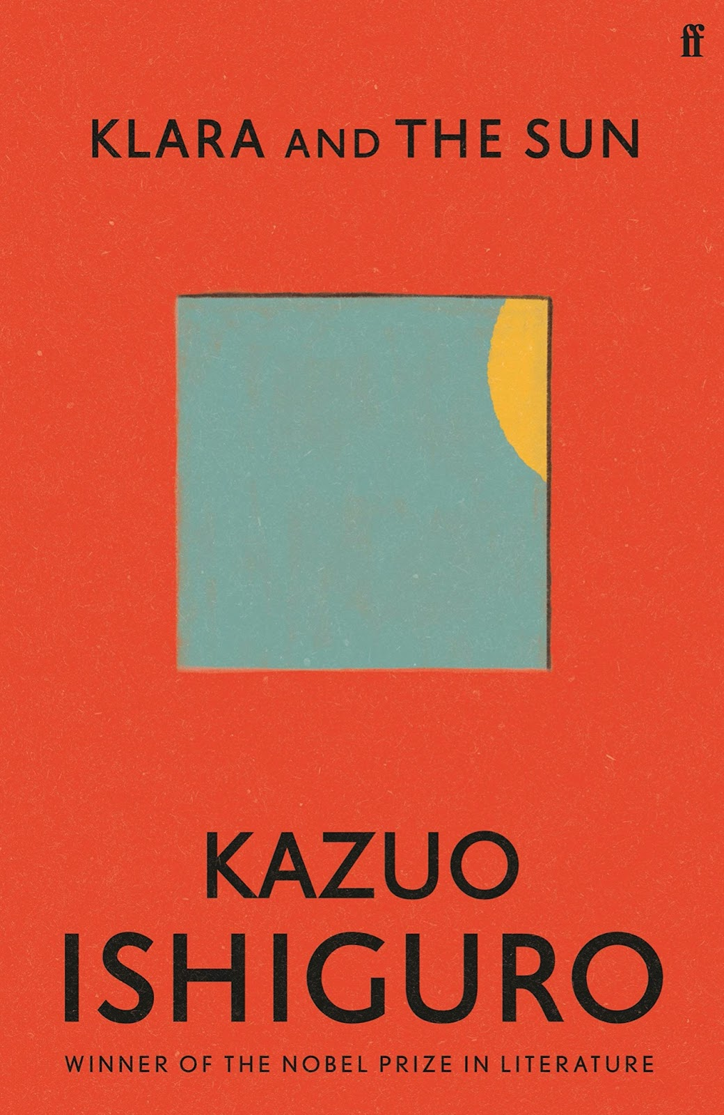 Image contains an orange background with an image in the center of a gray box with a partial yellow sun peeking out of the right. At the top of the image reads Klara and the Sun. At the bottom of the image reads Kazuo Ishiguro.