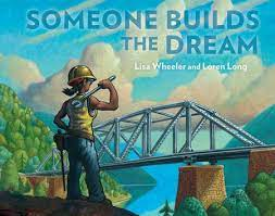 Someone Builds the Dream by Lisa Wheeler and Loren Long