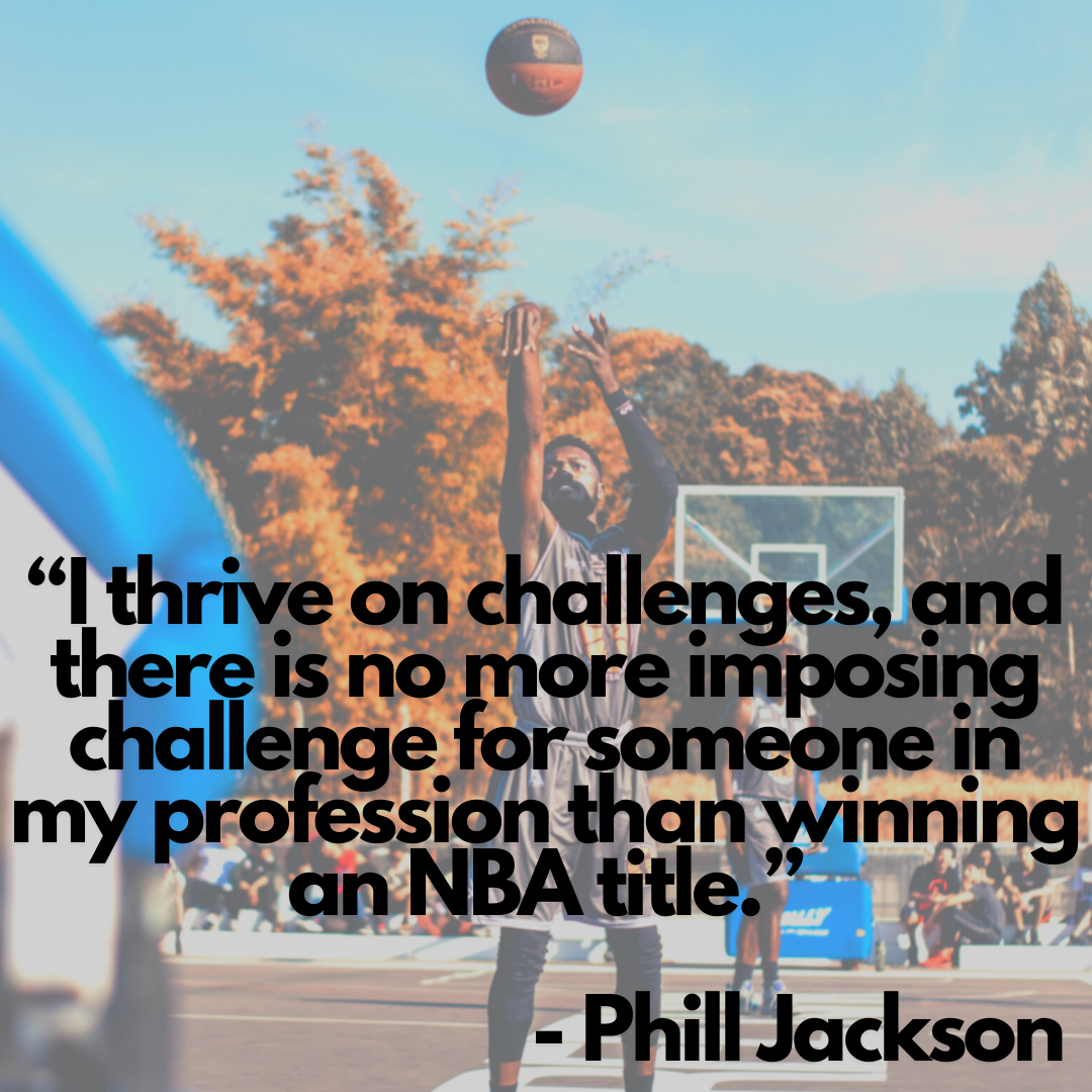 I thrive on challenges, and there is no more imposing challenge for someone in my profession than winning an NBA title - Phill Jackson