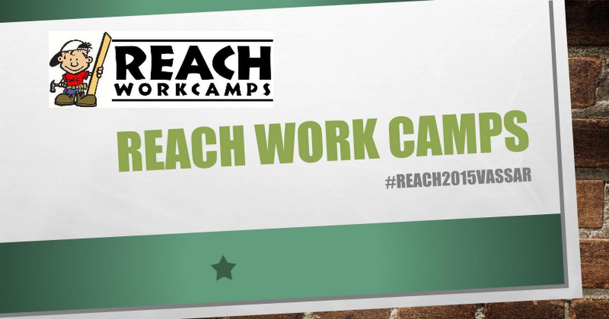 REACH Work Camps Presentation Vassar 2015 - Google Slides