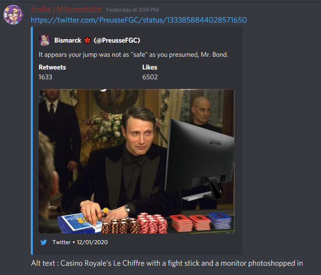 "A tweet by @PreusseFGC that says ""it appears your jump was not as ""safe"" as you presumed, Mr. Bond"" with an associated image, all embedded in a Discord chat.  In the chat, MilyMentalist provides the alt text: ""Casino Royale's Le Chiffre with a fight stick and a monitor photoshopped in"""