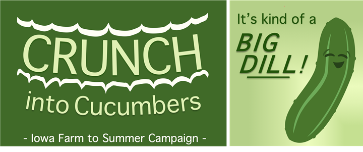 Crunch into Cucumbers, Iowa Farm to Summer Campaign. It's kind of a big dill!