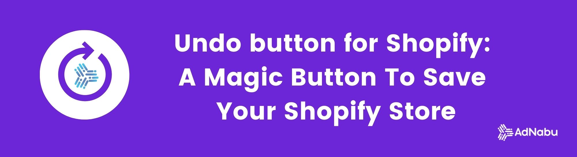 Undo button for Shopify: A Magic Button To Save Your Store