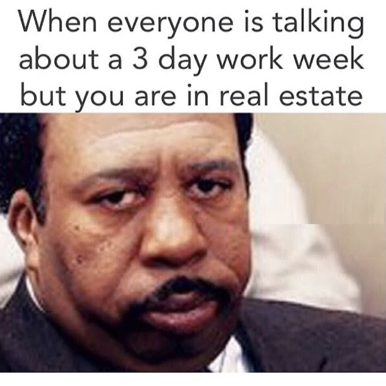 When everyone is talking about a 3 day work week but you are in real estate