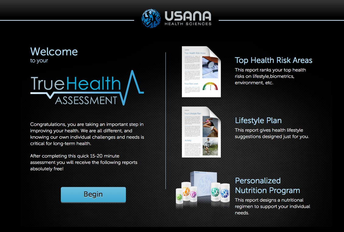 Welcome to your True Health Assessment. This is very important to improving your health.  A quick 15 minute evaluation to receive 3 free health reports to review your risks, lifestyle and nutrition.