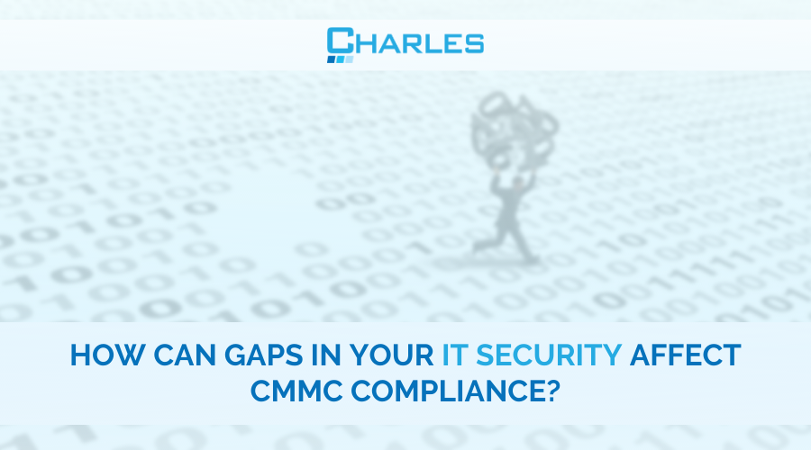 How Can Gaps in Your IT Security Affect CMMC Compliance?
