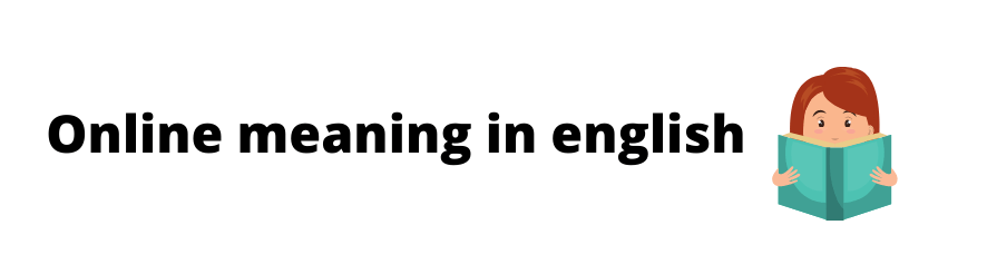 Online Meaning in english