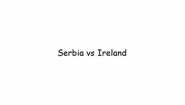 Serbia vs Ireland