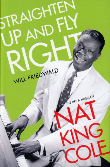 The Accidental and Lucky Advent of the Nat King Cole Trio by Will Friedwald