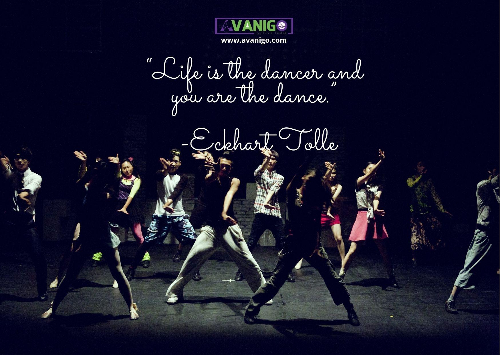 Life is the dancer and you are the dance.