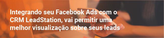 Integrando seu Facebook Ads com o CRM LeadStation, vai permitir uma melhor visualização sobre seus leads