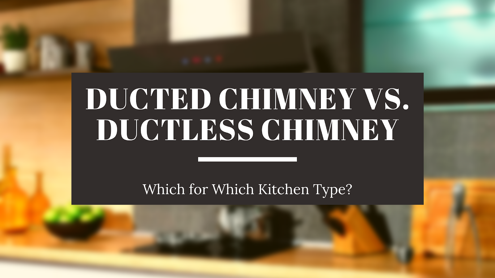 Kitchen Chimney Duct vs Ductless - Which for Which Kitchen Type? 1