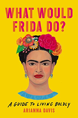 Amazon.com: What Would Frida Do?: A Guide to Living Boldly eBook: Davis,  Arianna: Kindle Store