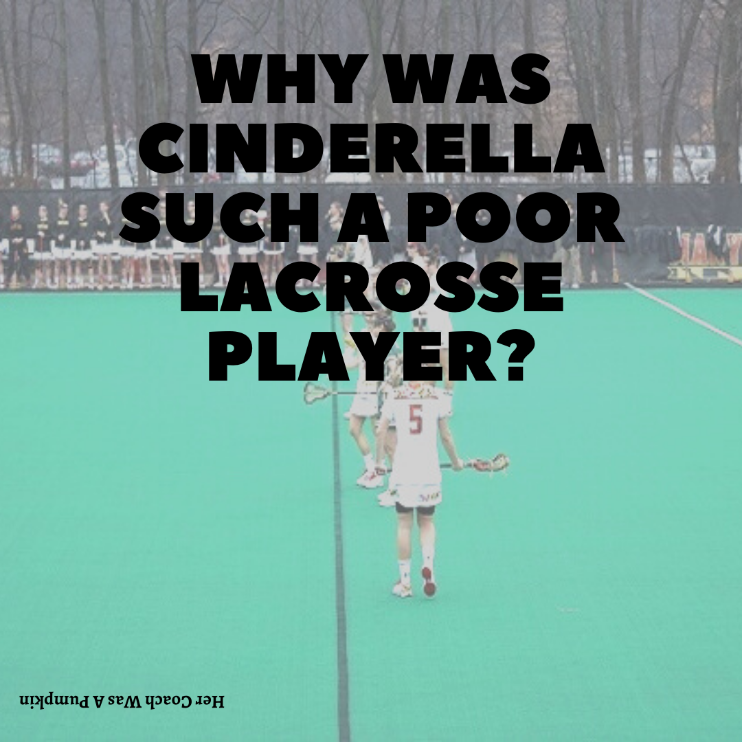 Why was Cinderella such a poor lacrosse player?