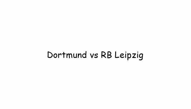 Dortmund vs RB Leipzig