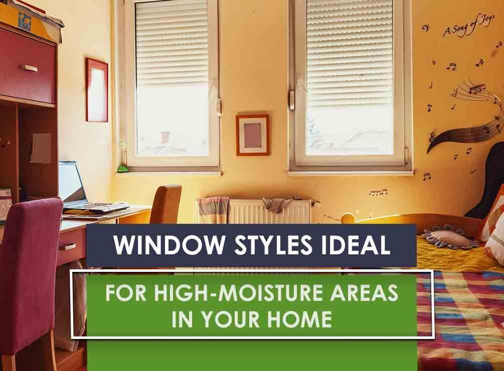 Window styles ideal for high moisture areas in your home for High windows in house