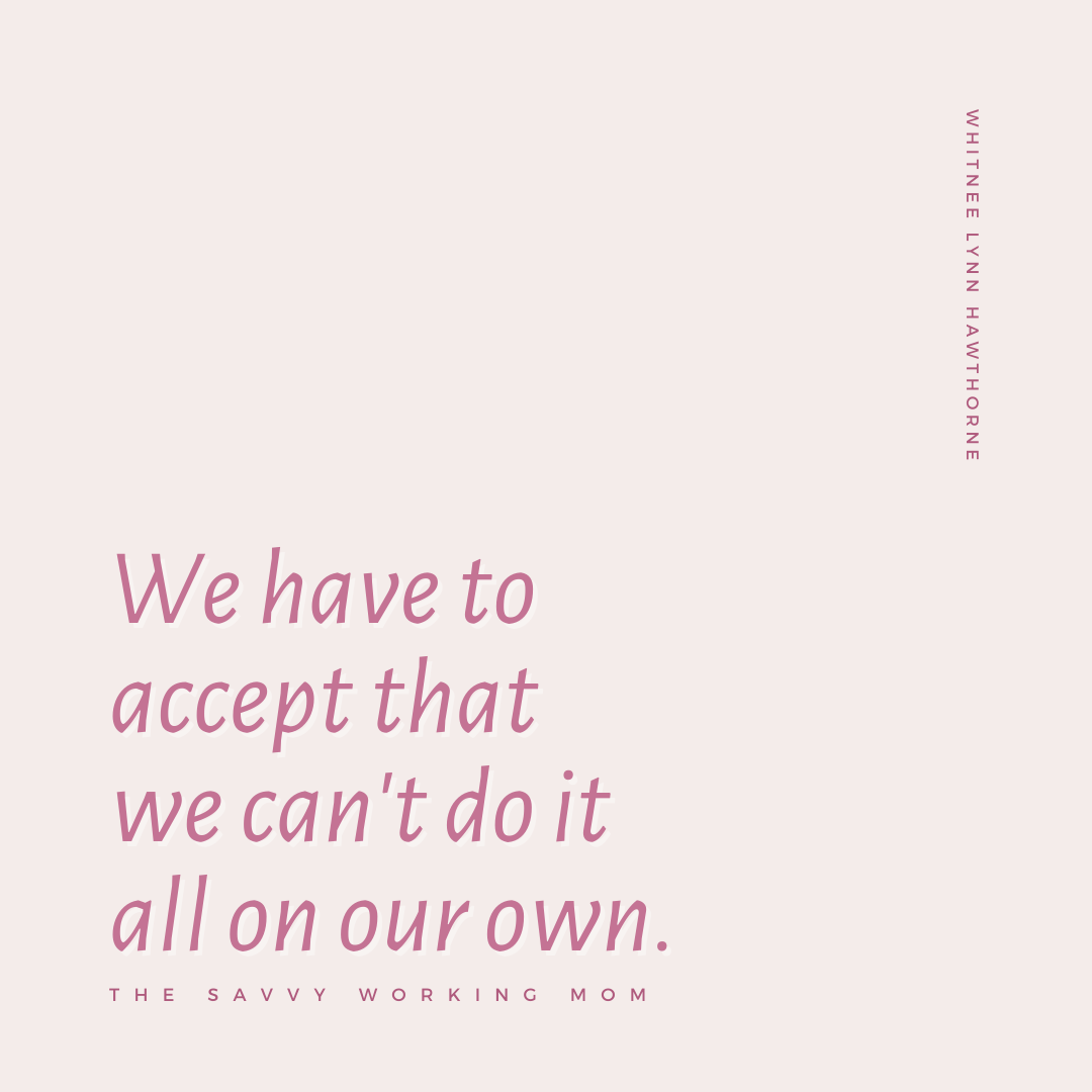 Mom Quotes - We have to accept we can't do it all on our own.
