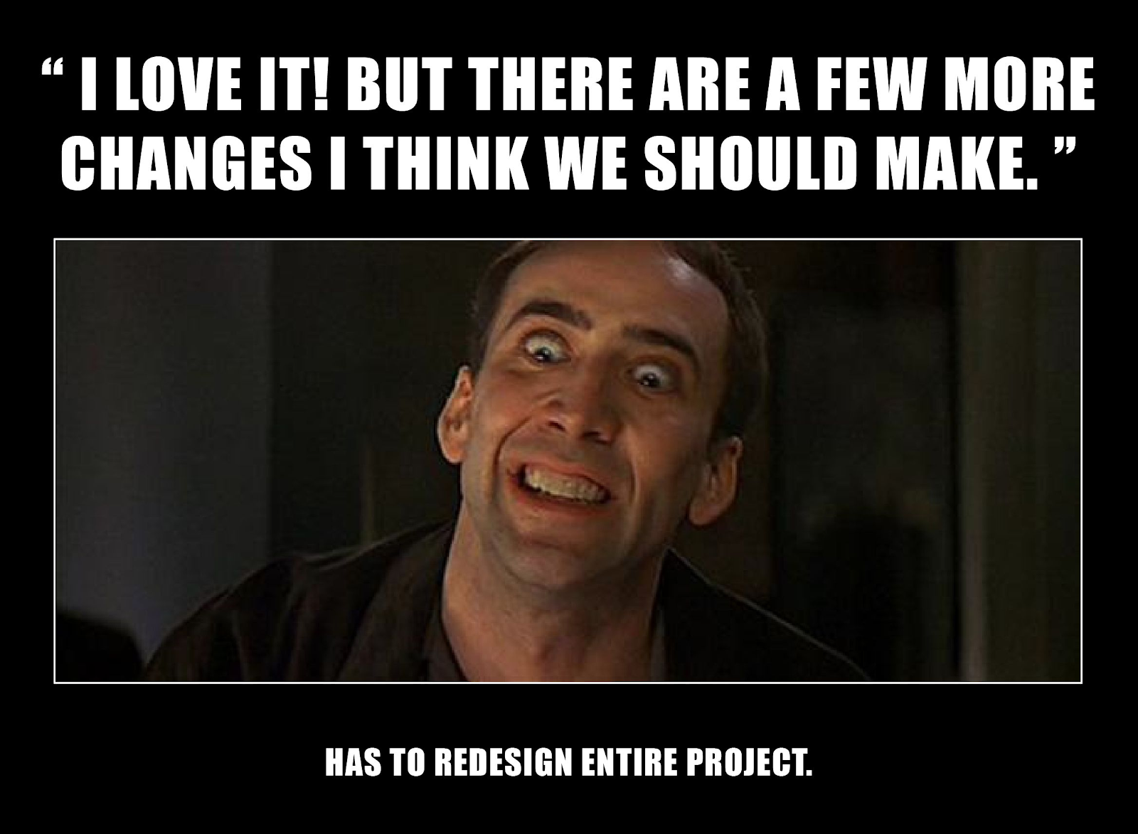 Nicholas Cage rolling his eyes because his client asked him to redesign the entire project once again.